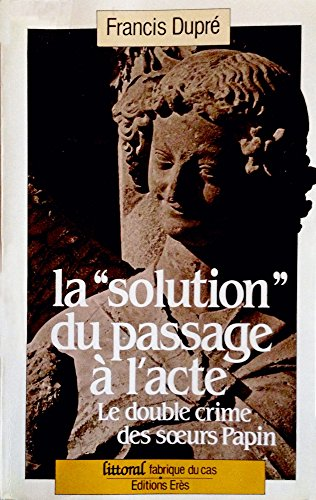 """Télécharger en ligne La """"solution"""" du passage à l'acte: Le double crime des sœurs Papin pdf"""
