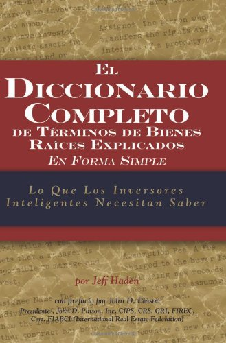 El diccionario completo de terminos de bienes raices explicados en forma simple / The Complete Dictionary of Real Estate Terms Explained Simply: Lo ... saber / What Smart Investors Need to Know por Jeff Haden