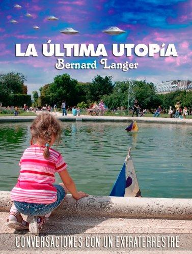 LA ÚLTIMA UTOPÍA - Conversaciones con un Extraterrestre por Bernard Languer