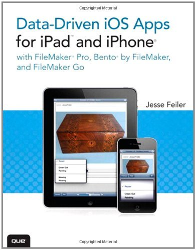 Data-driven iOS Apps for iPad and iPhone with FileMaker Pro, Bento by...