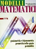 Modelli matematici 4. Goniometria e trigonometria, geometria nello spazio, probabilità. Per le Scuole superiori. Con espansione online