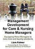 Management Development for Care & Nursing Home Managers by Liam Palmer (2016-07-14)