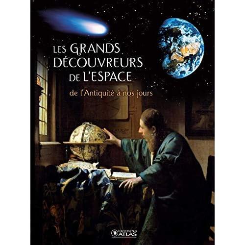 Les grands découvreurs de l'Espace: de l'Antiquité à nos jours