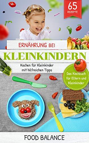 Ernährung bei Kleinkindern (2 Auflage): Kochen für Kleinkinder mit hilfreichen Tipps Das Kochbuch für Eltern und Kleinkinder mit 65 Rezepten. (ernährung kleinkinder 1)