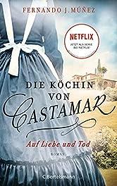 Die Köchin von Castamar: Auf Liebe und Tod. Roman − Jetzt als Serie bei Netflix! (Die Castamar-Saga 2)