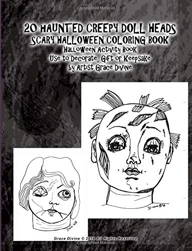 20 HAUNTED CREEPY DOLL HEADS SCARY HALLOWEEN COLORING BOOK Halloween Activity Book  Use to Decorate, Gift or Keepsake by Artist Grace Divine