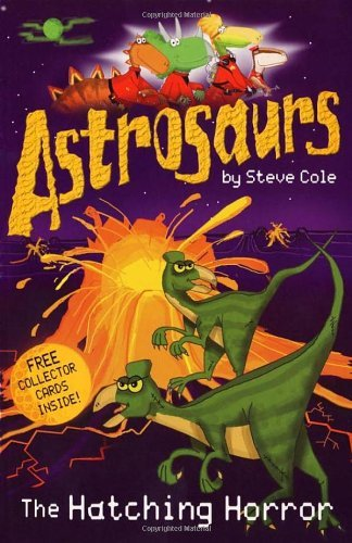 By Steve Cole Astrosaurs: The Hatching Horror (Reprint) [Paperback]