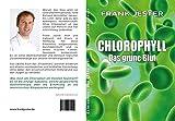 Chlorophyll. Das grüne Blut