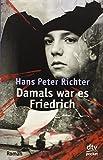Damals war es Friedrich: Written by Hans Peter Richter, 1987 Edition, Publisher: Deutscher Taschenbuch Verlag GmbH & [Paperback]