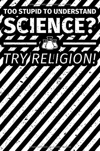Notizbuch liniert: Atheist  Too stupid to understand science try religion