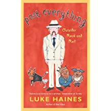 Post Everything: Outsider Rock and Roll by Luke Haines (2011-07-01)