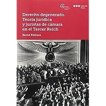 Derecho degenerado. Teoría jurídica y juristas de cámara en el Tercer Reich (Cátedra de cultura jurídica)