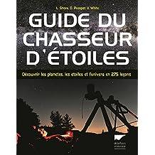 Guide du chasseur d'étoiles. Découvrir les planètes, les étoiles et l'univers en 275 leçons