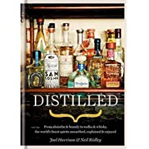Distilled: From Absinthe & Brand to Vodka & Whisky, the World's Finest Spirits Unearthed, Explained & Enjoyed