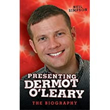 Presenting Dermot O'Leary - The Biography
