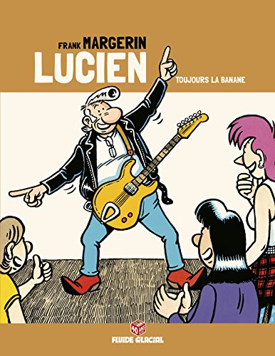 Lucien, Tome 9 : Toujours la banane : Edition 40 ans avec dossier exclusif