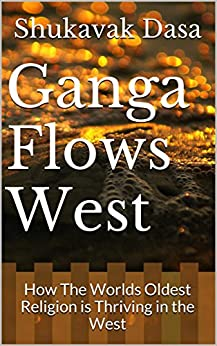 Ganga Flows West: How The Worlds Oldest Religion is Thriving in the West by [Dasa, Shukavak]