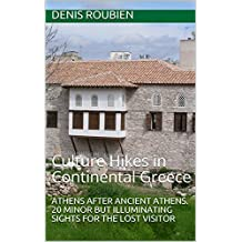 Athens after ancient Athens. 20 minor but illuminating sights for the lost visitor: Culture Hikes in Continental Greece (English Edition)