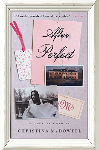 After Perfect: A Daughter's Memoir by Christina McDowell (2016-04-19)