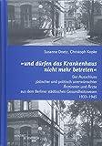 """""""und dürfen das Krankenhaus nicht mehr betreten"""": Der Ausschluss jüdischer und politisch unerwünschter Ärztinnen und Ärzte aus dem Berliner städtischen Gesundheitswesen 1933–1945"""