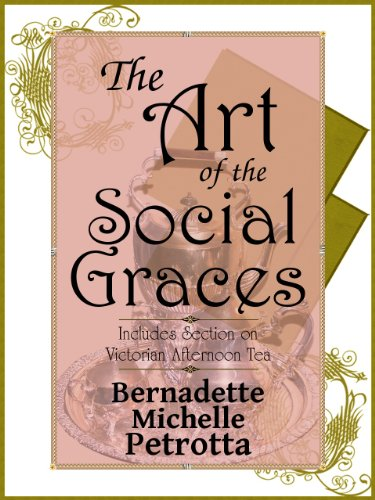 The Art of the Social Graces (Learn the essentials of Etiquette, Manners, Invitations, Entertaining, Formal/Informal Dining, Continental/American Dining, Attire, Communications, & Afternoon Tea)