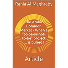 "The Arabic Common Market - When a ""to-be-or-not-to-be"" project … is buried !: Article (English Edition)"