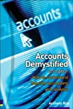 Accounts Demystified: How to Understand Financial Accounting and Analysis: How to Understand and Use the Principles of Business Accounting
