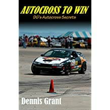 Autocross to Win (DG's Autocross Secrets): The art and science of developing autocross cars (English Edition)