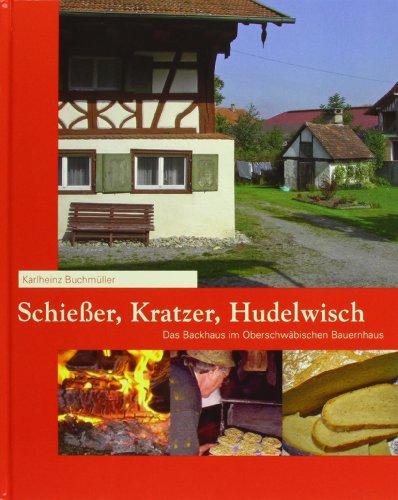 Preisvergleich Produktbild Schießer, Kratzer, Hudelwisch: Das Backhaus im Oberschwäbischen Bauernhaus