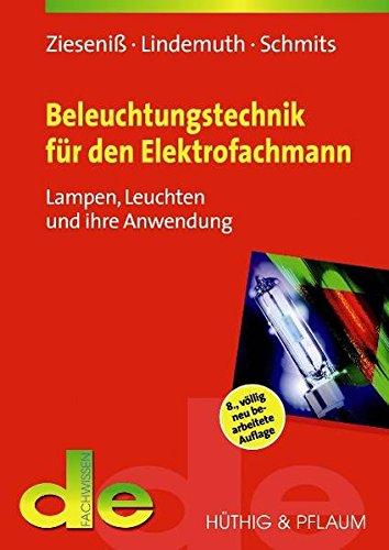 Beleuchtungstechnik für den Elektrofachmann: Lampen, Leuchten und ihre Anwendung (de-Fachwissen)
