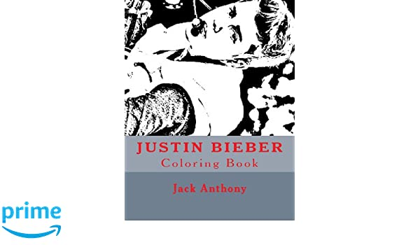Justin Bieber Coloring Book Art Books Amazoncouk Jack Anthony 9781484067031