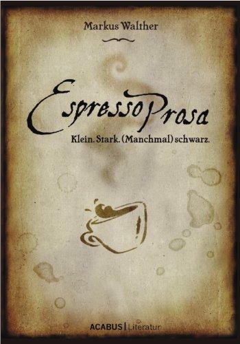 Buchseite und Rezensionen zu 'EspressoProsa. Klein. Stark. (Manchmal) schwarz.' von Markus Walther