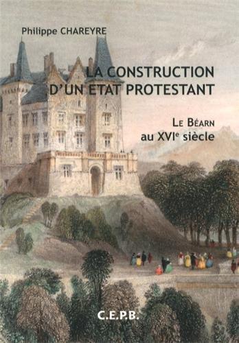 La construction d'un Etat protestant : le Béarn au XVIe siècle
