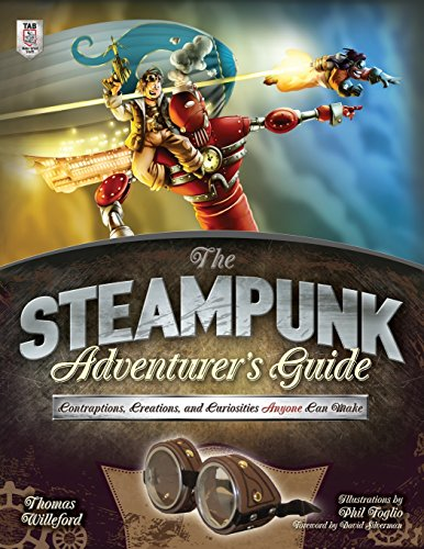 The Steampunk Adventurer's Guide: Contraptions, Creations, and Curiosities Anyone Can Make -