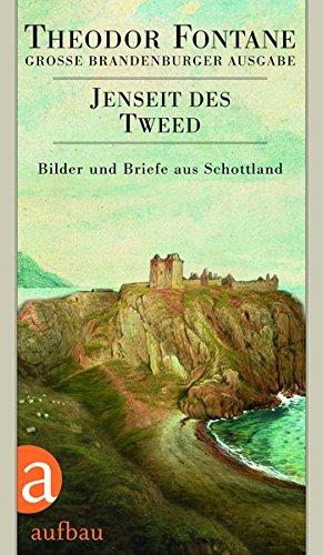 Jenseit des Tweed: Bilder und Briefe aus Schottland. Das reiseliterarische Werk, Band 2. Große Brandenburger Ausgabe - Tweed-band