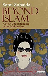 Beyond Islam: A New Understanding of the Middle East (Library of Modern Middle East Studies)
