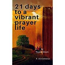 21 Days to a Vibrant Prayer Life: A Devotional