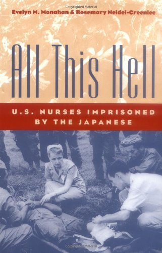 All This Hell: U. S. Nurses Imprisoned by the Japanese by Evelyn M. Monahan (2000-04-03)