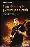 bien d?buter la guitare pop rock tous les bons plans pour ?lectriser votre jeu de thierry carpentier 23 novembre 2011