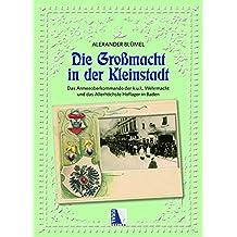 Die Großmacht in der Kleinstadt: Das Armeeoberkommando der k.u.k. Wehrmacht und das Allerhöchste Hoflager in Baden