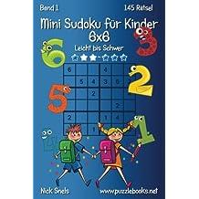 Mini Sudoku für Kinder 6x6 - Leicht bis Schwer - Band 1 - 145 Rätsel