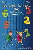 Mini Sudoku für Kinder 6x6 - Leicht bis Schwer - Band 1 - 145 Rätsel - Nick Snels
