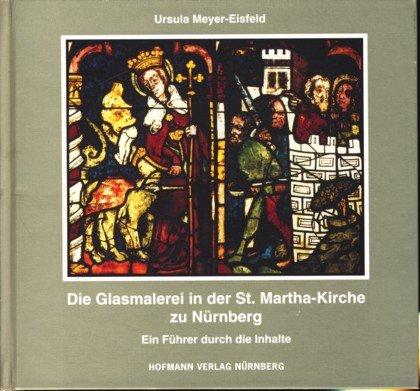 Die Glasmalerei in der St. Martha-Kirche zu Nürnberg: Ein Führer durch die Inhalte