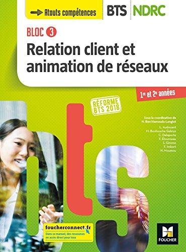 Bloc 3 Relation client et animation de réseaux - BTS NDRC 1&2 - Éd 2018 - Manuel par Nadia Ben Hamouda-Lenglet