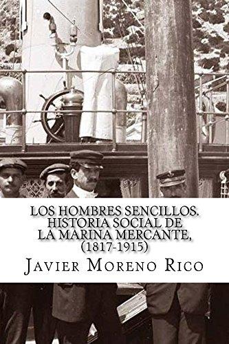 Los hombres sencillos. Historia social de la marina mercante, (1817-1915) por Javier Moreno Rico