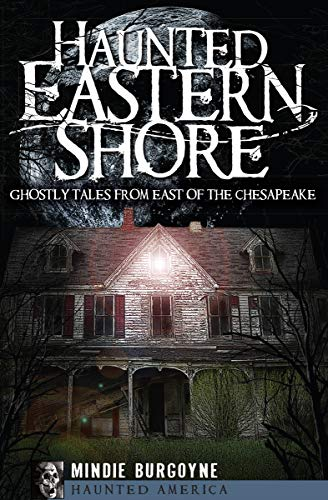 Haunted Eastern Shore: Ghostly Tales from East of the Chesapeake (Haunted America) (English Edition)