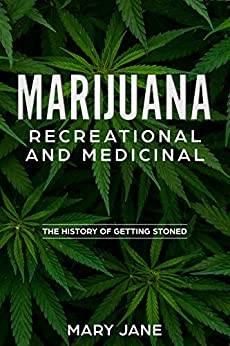 Marijuana, Recreational and Medicinal: The History of Getting Stoned (English Edition) di [Jane, Mary]
