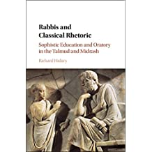Rabbis and Classical Rhetoric: Sophistic Education and Oratory in the Talmud and Midrash