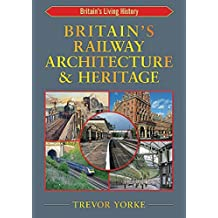 Britain's Railway Architecture & Heritage (Britain's Living History) by Trevor Yorke (2013-05-30)