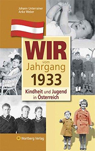 Wir vom Jahrgang 1933 -Kindheit und Jugend in Österreich (Jahrgangsbände Österreich)